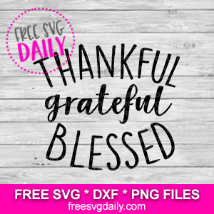 Thankful Grateful Blessed SVG FREE